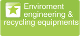 environment engineering & recycling equipments